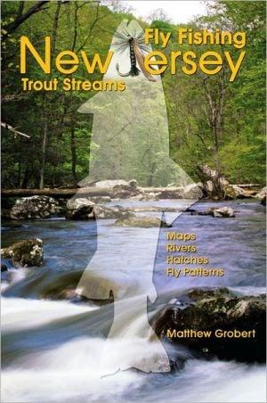 Fly Fishing New Jersey Trout Streams book written by Matthew Grobert