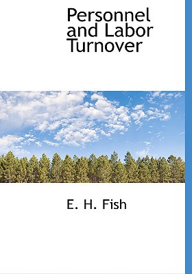 Personnel and Labor Turnover book written by Fish, E. H.