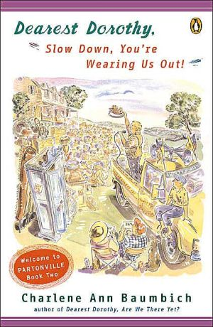 Dearest Dorothy, Slow Down, You're Wearing Us Out! book written by Charlene Baumbich