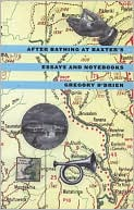 After Bathing at Baxter's: Essays and Notebooks written by Gregory O'Brien