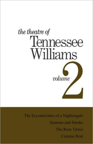 Theatre of Tennessee Williams, Vol. 2: Eccentricities of a Nightingale, Summer & Smoke, The Rose Tattoo, Camino Real book written by Tennessee Williams