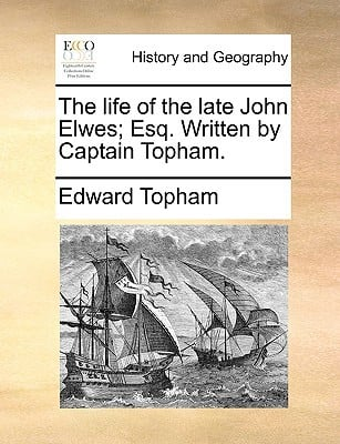 The Life of the Late John Elwes; Esq. Written by Captain Topham. book written by Topham, Edward