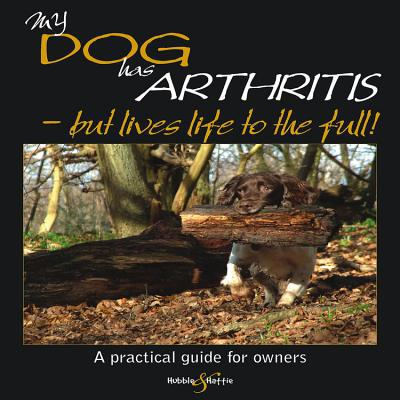 My Dog has Arthritis - but lives life to the full! book written by Carrick, Gill/ Knowles,