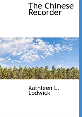 The Chinese Recorder book written by Lodwick, Kathleen L.