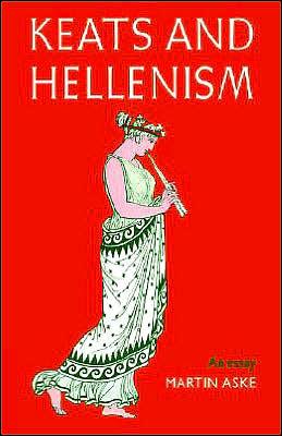 Keats and Hellenism: An Essay book written by Martin Aske