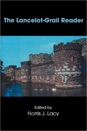 The Lancelot-Grail Reader: Selections from the Medieval French Arthurian Cycle book written by Norris Lacy