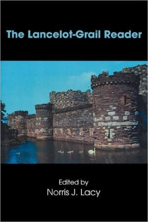 The Lancelot-Grail Reader: Selections from the Medieval French Arthurian Cycle written by Norris Lacy