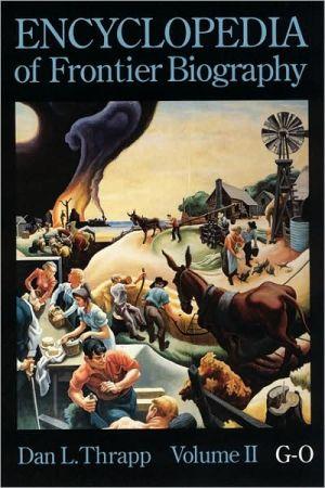Encyclopedia of Frontier Biography: G-O, Vol. 2 book written by Dan L. Thrapp