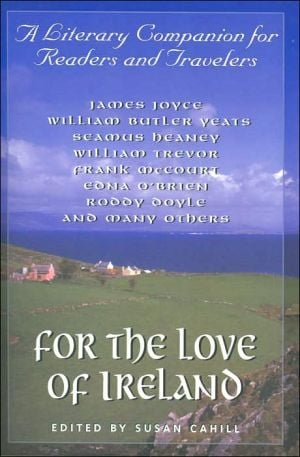 For the Love of Ireland: A Literary Companion for Readers and Travelers book written by Susan Cahill