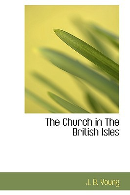 The Church in the British Isles written by Young, J. B.