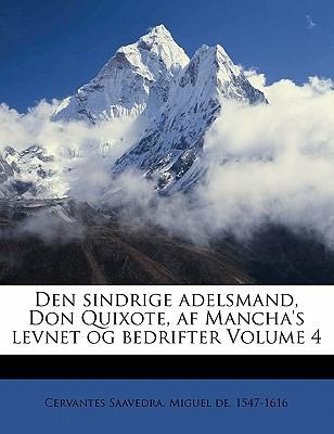 Den Sindrige Adelsmand, Don Quixote, AF Mancha's Levnet Og Bedrifter Volume 4 book written by Cervantes Saavedra, Miguel De 1547