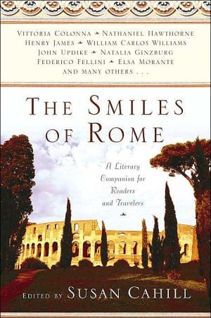 The Smiles of Rome: A Literary Companion for Readers and Travelers book written by Susan Cahill