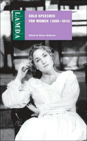 Solo Speeches for Women (1800-1914) book written by Shaun McKenna