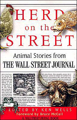 Herd on the Street: Animal Stories from The Wall Street Journal book written by Ken Wells