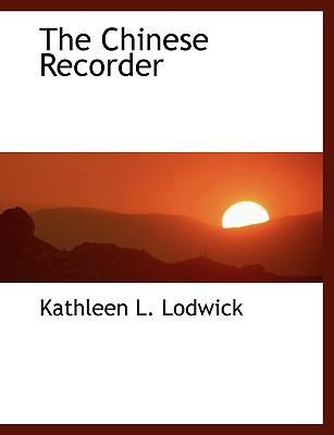 The Chinese Recorder book written by Lodwick
