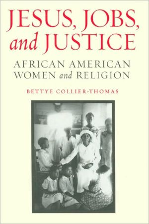 Jesus, Jobs, and Justice: African American Women and Religion book written by Bettye Collier-Thomas