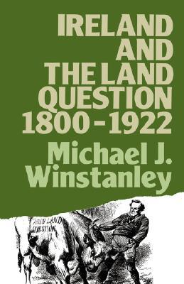 Ireland and the Land Question 1800-1922 book written by Michael J. Winstanley