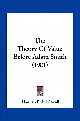 The Theory of Value Before Adam Smith (1901) written by Sewall, Hannah Robie