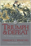 Triumph and Defeat: The Vicksburg Campaign, Volume 2 book written by Terrence J. Winschel