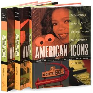 American Icons: An Encyclopedia of the People, Places, and Things that Have Shaped Our Culture book written by Dennis R. Hall