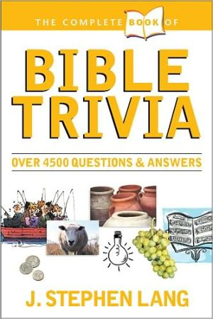 The Complete Book of Bible Trivia book written by J. Stephen Lang