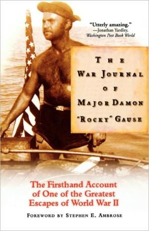 "The War Journal Of Major Damon ""Rocky"" Gause: The Firsthand Account Of One Of The Greatest Escapes Of World War Ii book written by Damon ""rocky"" Gause"