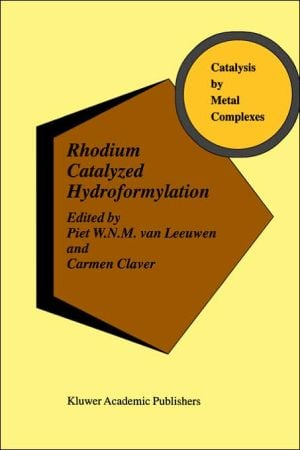 Rhodium Catalyzed Hydroformylation, Vol. 22 book written by Piet W. N. M. Van Leeuwen