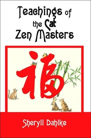 Teachings of the Cat Zen Masters book written by Sheryll Dahlke