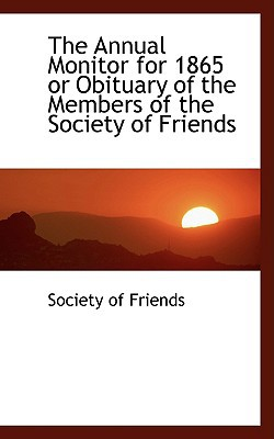 The Annual Monitor for 1865 or Obituary of the Members of the Society of Friends book written by Friends, Society Of