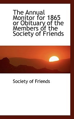 The Annual Monitor for 1865 or Obituary of the Members of the Society of Friends written by Friends, Society Of