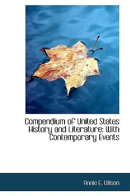 Compendium of United States History and Literature: With Contemporary Events written by Annie E. Wilson