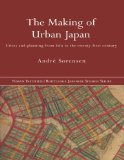 Making of Urban Japan: Cities and Planning from Edo to the Twenty First Century book written by Andre Sorensen