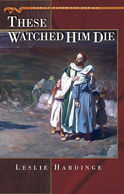 These Watched Him Die written by Hardinge, Leslie
