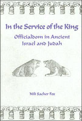 In the Service of the King: Officialdom in Ancient Israel and Judah book written by Nili Sacher Fox