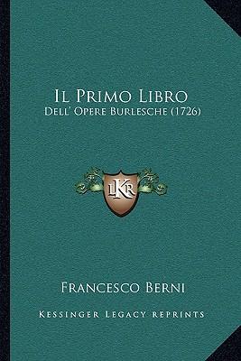 Il Primo Libro: Dell' Opere Burlesche (1726) written by Berni, Francesco