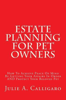 Estate Planning for Pet Owners book written by Julie A. Calligaro