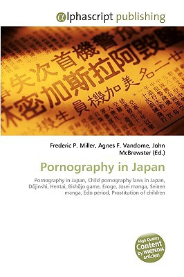 Pornography in Japan written by Miller, Frederic P. , Vandome, Agnes F. , McBrewster, John