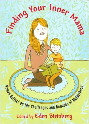 Finding Your Inner Mama: Women Reflect on the Challenges and Rewards of Motherhood book written by Eden Steinberg
