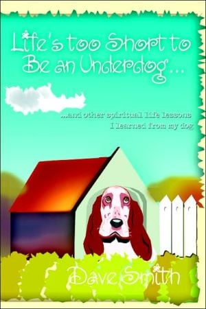 Life's Too Short To Be An Underdog... book written by Dave Smith