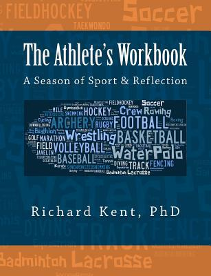 The Athlete's Workbook written by Richard Kent Phd