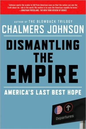 Dismantling the Empire: America's Last Best Hope book written by Chalmers Johnson