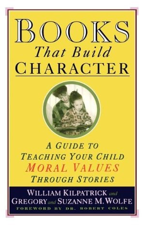 Books That Build Character: A Guide to Teaching Your Child Moral Values Through Stories book written by William Kilpatrick