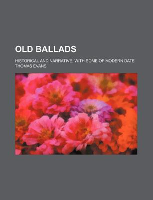 Old Ballads (Volume 2); Historical and Narrative, with Some of Modern Date book written by Evans, Thomas