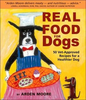 Real Food for Dogs: 50 Vet-Approved Recipes to Please the Canine Gastronome book written by Arden Moore