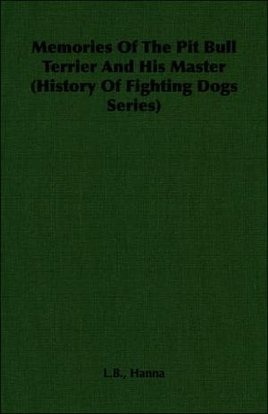 Memories of the Pit Bull Terrier and His book written by L.B. Hanna