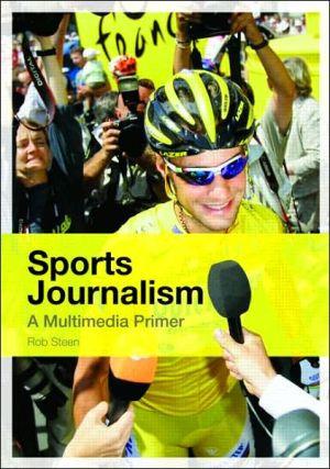 Sports Journalism: A Multimedia Primer book written by Steen