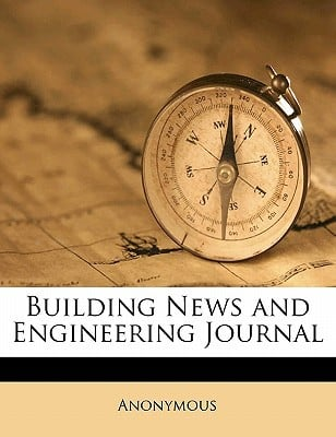 Building News and Engineering Journal written by Anonymous