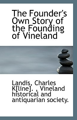 The Founder's Own Story of the Founding of Vineland book written by Kline, Landis Charles