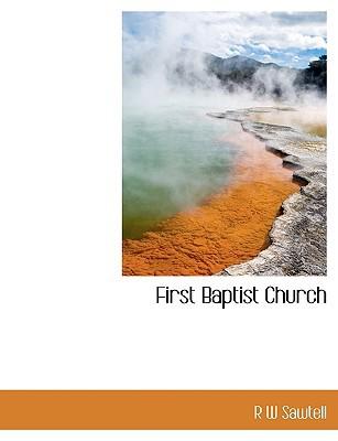 First Baptist Church book written by Sawtell, R. W.