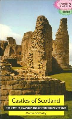 Castles of Scotland: 200 Castles, Towers and Historic Houses to Visit book written by Martin Coventry